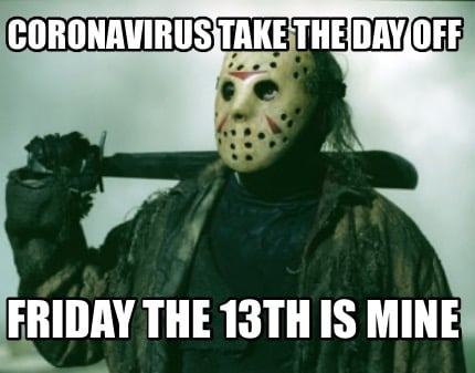 coronavirus-take-the-day-off-friday-the-13th-is-mine