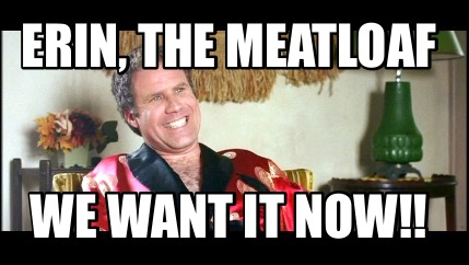 erin-the-meatloaf-we-want-it-now