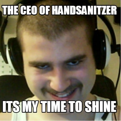 the-ceo-of-handsanitzer-its-my-time-to-shine