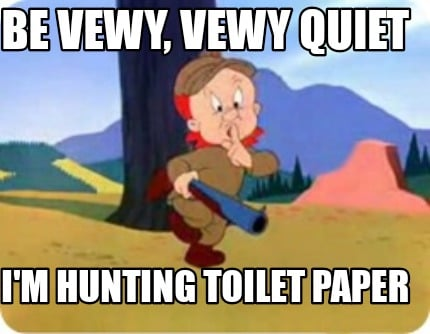 be-vewy-vewy-quiet-im-hunting-toilet-paper