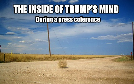 the-inside-of-trumps-mind-during-a-press-coference