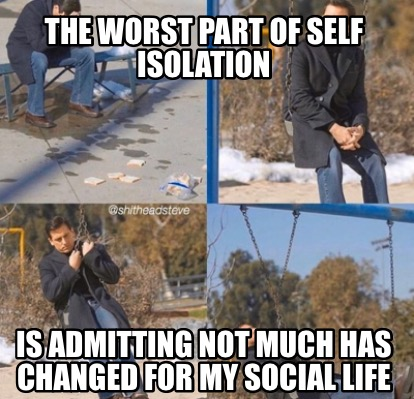 the-worst-part-of-self-isolation-is-admitting-not-much-has-changed-for-my-social