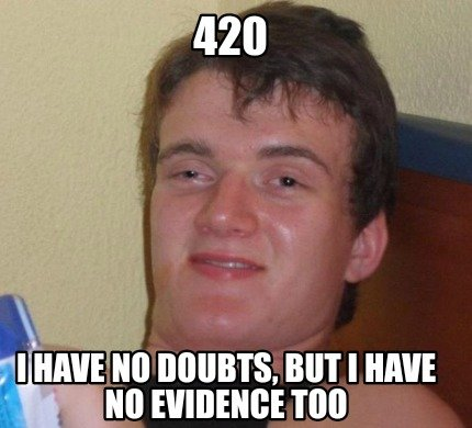420-i-have-no-doubts-but-i-have-no-evidence-too