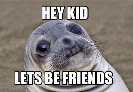 hey-kid-lets-be-friends