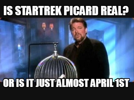 is-startrek-picard-real-or-is-it-just-almost-april-1st