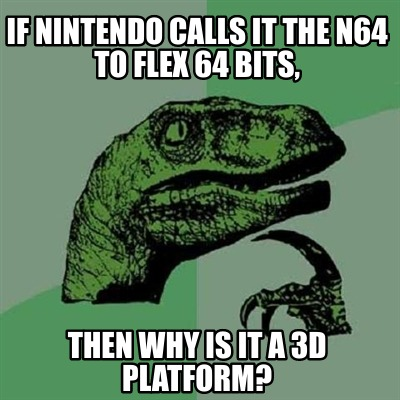 if-nintendo-calls-it-the-n64-to-flex-64-bits-then-why-is-it-a-3d-platform