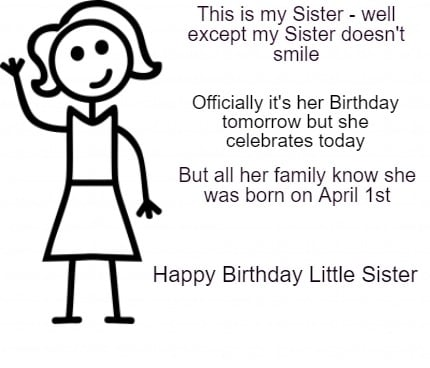 this-is-my-sister-well-except-my-sister-doesnt-smile-officially-its-her-birthday