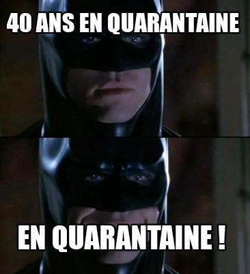 40-ans-en-quarantaine-en-quarantaine-