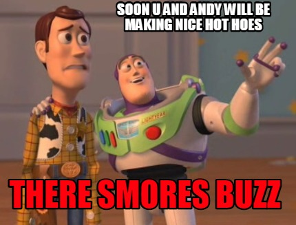 soon-u-and-andy-will-be-making-nice-hot-hoes-there-smores-buzz