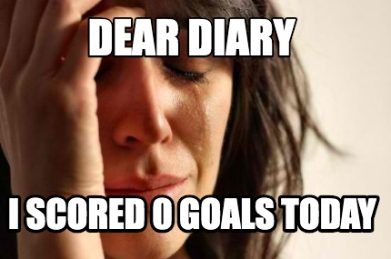dear-diary-i-scored-0-goals-today