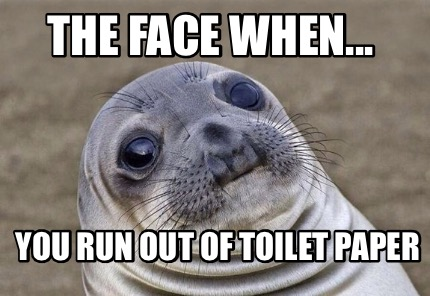 the-face-when...-you-run-out-of-toilet-paper