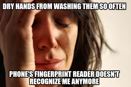 dry-hands-from-washing-them-so-often-phones-fingerprint-reader-doesnt-recognize-