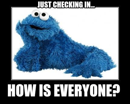 Meme Creator Funny Just Checking In How Is Everyone Meme Generator At Memecreator Org