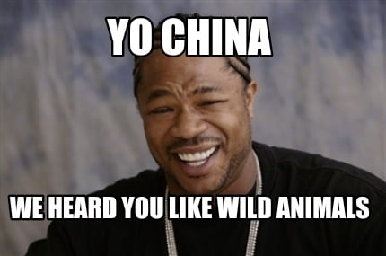 yo-china-we-heard-you-like-wild-animals