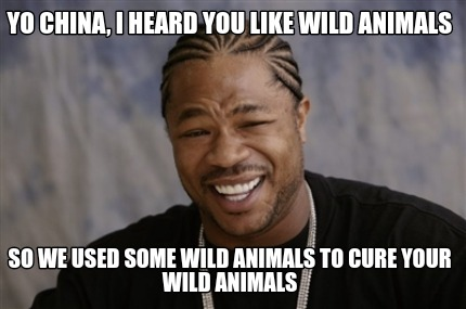 yo-china-i-heard-you-like-wild-animals-so-we-used-some-wild-animals-to-cure-your