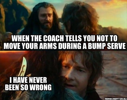 when-the-coach-tells-you-not-to-move-your-arms-during-a-bump-serve-i-have-never-7