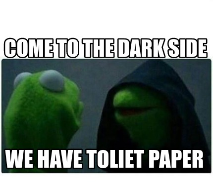 come-to-the-dark-side-we-have-toliet-paper