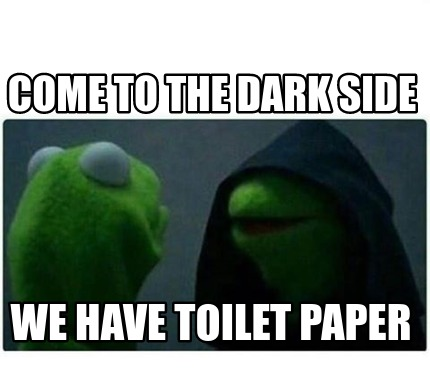come-to-the-dark-side-we-have-toilet-paper