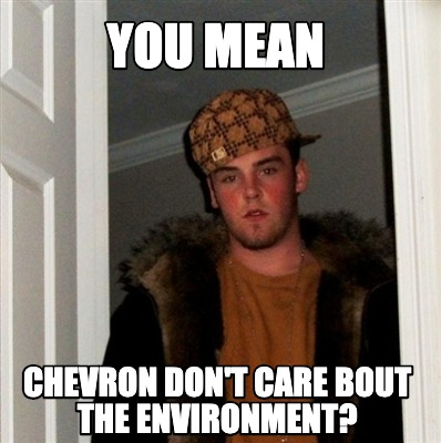 you-mean-chevron-dont-care-bout-the-environment