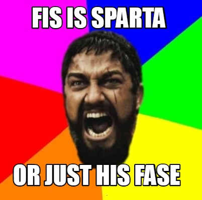 fis-is-sparta-or-just-his-fase