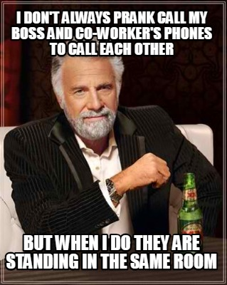 i-dont-always-prank-call-my-boss-and-co-workers-phones-to-call-each-other-but-wh