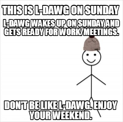 this-is-l-dawg-on-sunday-dont-be-like-l-dawg.-enjoy-your-weekend.-l-dawg-wakes-u