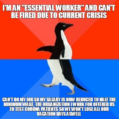 im-an-essential-worker-and-cant-be-fired-due-to-current-crisis-cant-do-my-job-so