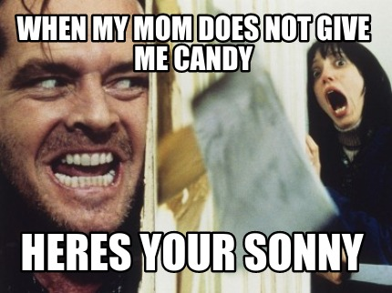 when-my-mom-does-not-give-me-candy-heres-your-sonny