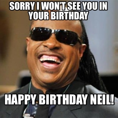 sorry-i-wont-see-you-in-your-birthday-happy-birthday-neil