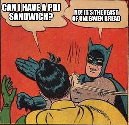 can-i-have-a-pbj-sandwich-no-its-the-feast-of-unleaven-bread