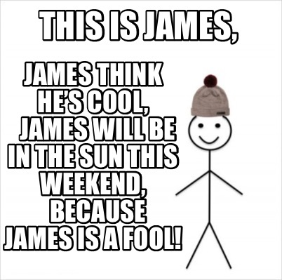 this-is-james-james-think-hes-cool-james-will-be-in-the-sun-this-weekend-because