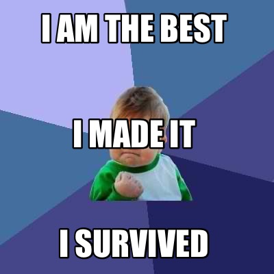 i-am-the-best-i-survived-i-made-it
