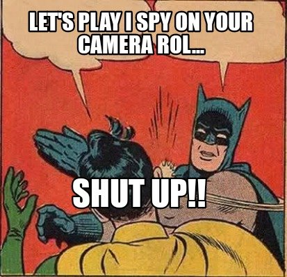 lets-play-i-spy-on-your-camera-rol...-shut-up