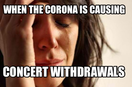 when-the-corona-is-causing-concert-withdrawals3