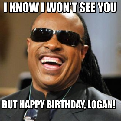 i-know-i-wont-see-you-but-happy-birthday-logan