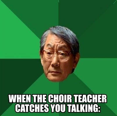 when-the-choir-teacher-catches-you-talking