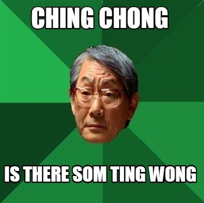 ching-chong-is-there-som-ting-wong