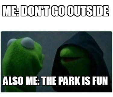 me-dont-go-outside-also-me-the-park-is-fun