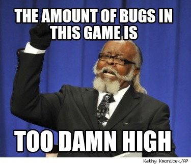 the-amount-of-bugs-in-this-game-is-too-damn-high