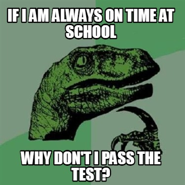 if-i-am-always-on-time-at-school-why-dont-i-pass-the-test