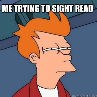 me-trying-to-sight-read