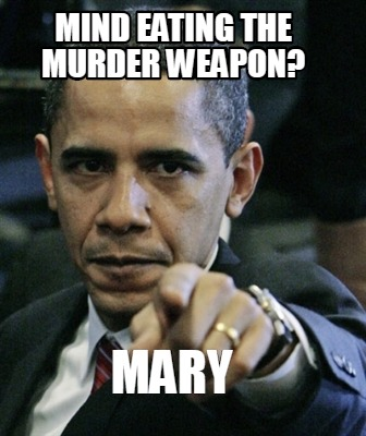 mary-mind-eating-the-murder-weapon