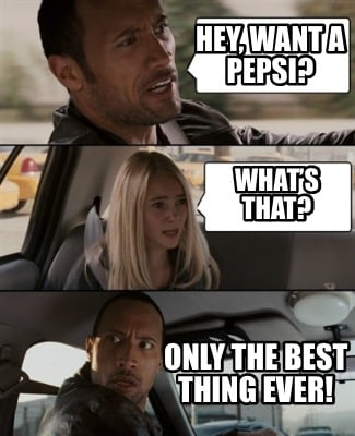 hey-want-a-pepsi-whats-that-only-the-best-thing-ever