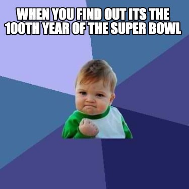 when-you-find-out-its-the-100th-year-of-the-super-bowl