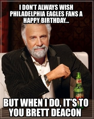 i-dont-always-wish-philadelphia-eagles-fans-a-happy-birthday...-but-when-i-do-it