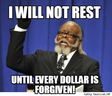i-will-not-rest-until-every-dollar-is-forgiven