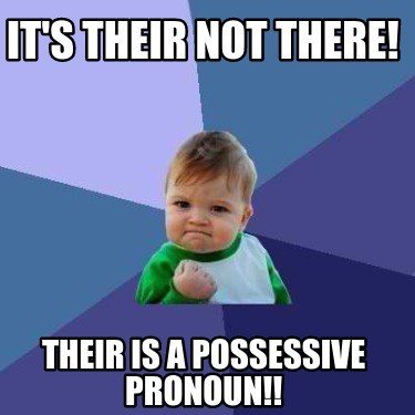 its-their-not-there-their-is-a-possessive-pronoun