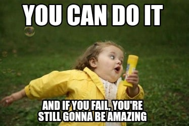 you-can-do-it-and-if-you-fail-youre-still-gonna-be-amazing2