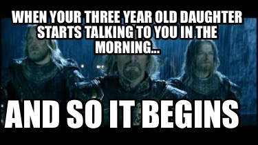 when-your-three-year-old-daughter-starts-talking-to-you-in-the-morning...-and-so