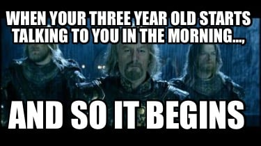 when-your-three-year-old-starts-talking-to-you-in-the-morning...-and-so-it-begin